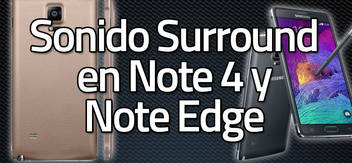 Sonido Surround En Note 4 y Note Edge