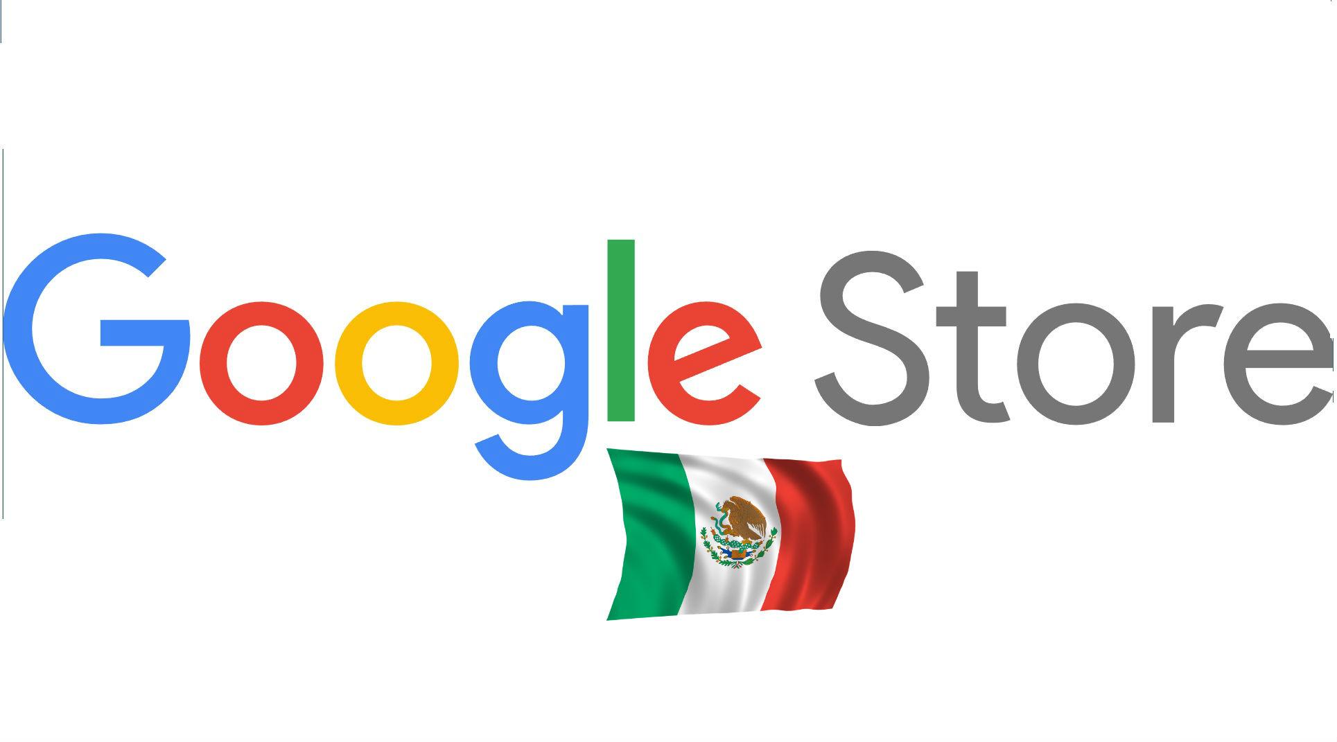 Google Store México es una realidad